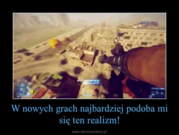 W nowych grach najbardziej podoba mi się ten realizm! –