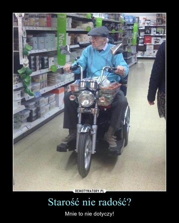 Starość nie radość? – Mnie to nie dotyczy!