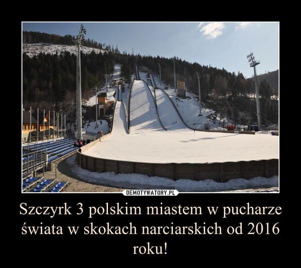 Szczyrk 3 polskim miastem w pucharze świata w skokach narciarskich od 2016 roku! –