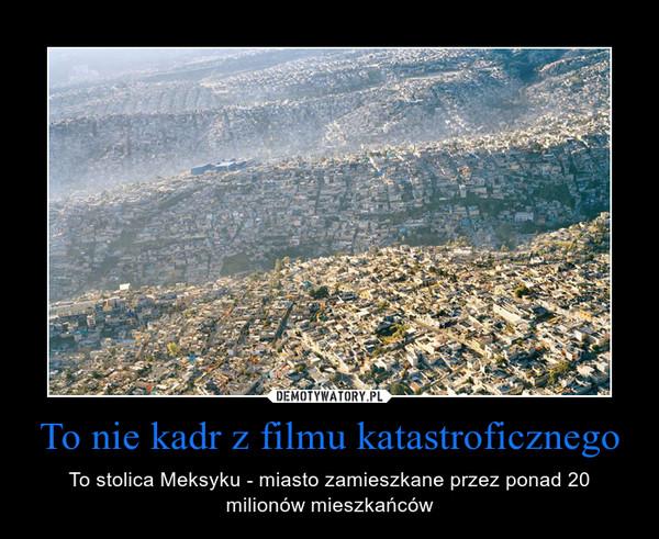 To nie kadr z filmu katastroficznego – To stolica Meksyku - miasto zamieszkane przez ponad 20 milionów mieszkańców