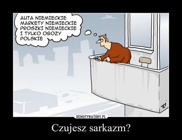 Czujesz sarkazm? –