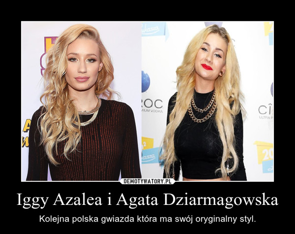 Iggy Azalea i Agata Dziarmagowska – Kolejna polska gwiazda która ma swój oryginalny styl.