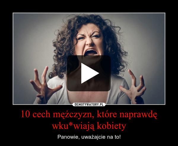 10 cech mężczyzn, które naprawdę wku*wiają kobiety – Panowie, uważajcie na to!