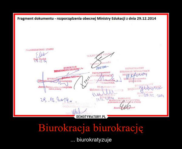 Biurokracja biurokrację – ... biurokratyzuje