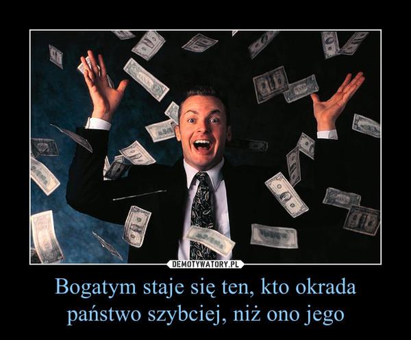 Bogatym staje się ten, kto okrada państwo szybciej, niż ono jego –