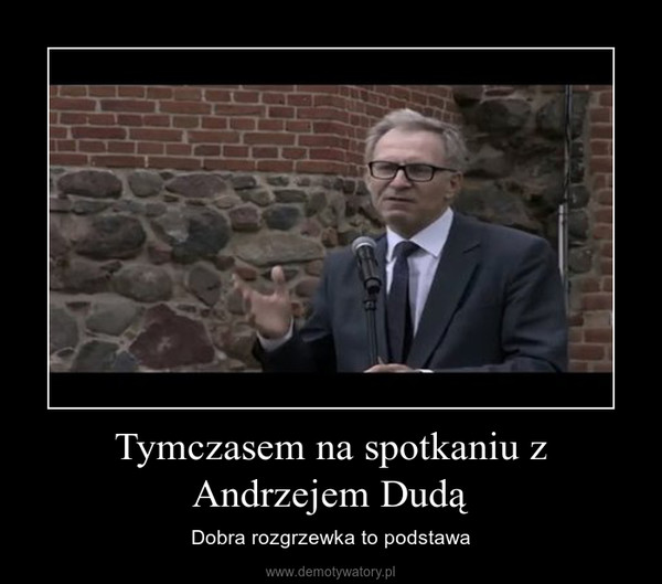 Tymczasem na spotkaniu z Andrzejem Dudą – Dobra rozgrzewka to podstawa