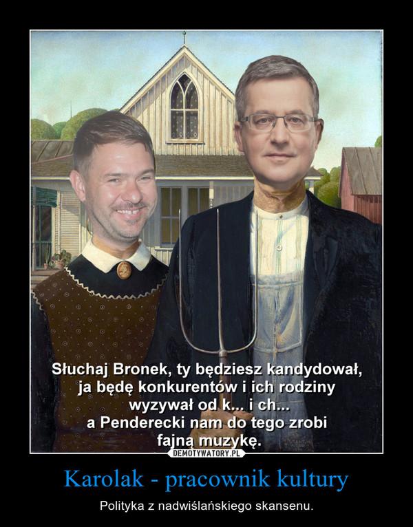 Karolak - pracownik kultury – Polityka z nadwiślańskiego skansenu.