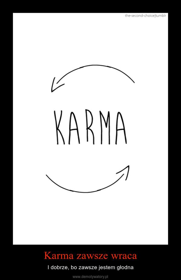 Karma zawsze wraca – I dobrze, bo zawsze jestem głodna
