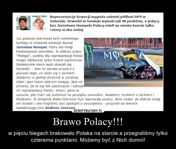 Brawo Polacy!!! – w pięciu biegach brakowało Polaka na starcie a przegraliśmy tylko czterema punktami. Możemy być z Nich dumni!