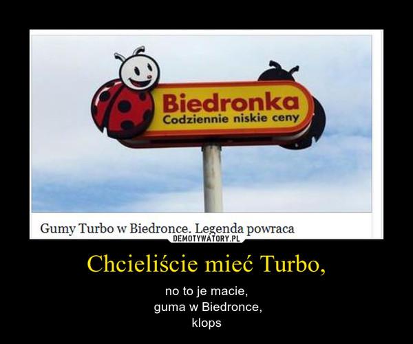 Chcieliście mieć Turbo, – no to je macie, guma w Biedronce,klops