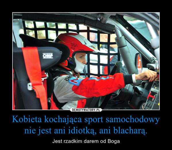 Kobieta kochająca sport samochodowy nie jest ani idiotką, ani blacharą. – Jest rzadkim darem od Boga