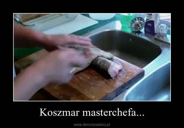 Koszmar masterchefa... –