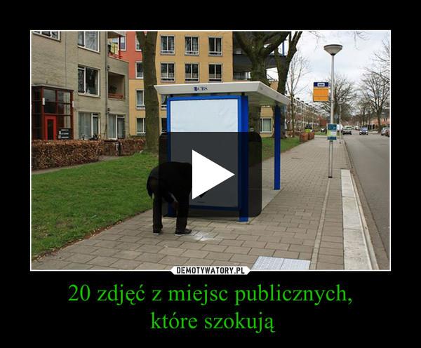 20 zdjęć z miejsc publicznych, które szokują –