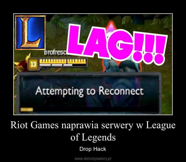 Riot Games naprawia serwery w League of Legends – Drop Hack