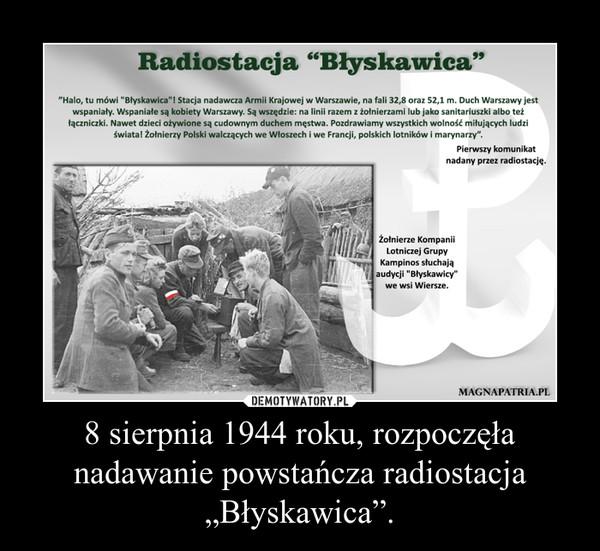 """8 sierpnia 1944 roku, rozpoczęła nadawanie powstańcza radiostacja """"Błyskawica"""". –"""