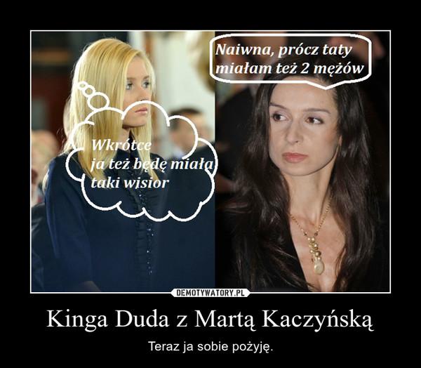Kinga Duda z Martą Kaczyńską – Teraz ja sobie pożyję.