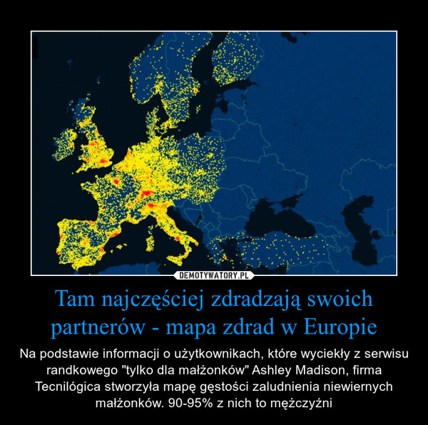 """Tam najczęściej zdradzają swoich partnerów - mapa zdrad w Europie – Na podstawie informacji o użytkownikach, które wyciekły z serwisu randkowego """"tylko dla małżonków"""" Ashley Madison, firma Tecnilógica stworzyła mapę gęstości zaludnienia niewiernych małżonków. 90-95% z nich to mężczyźni"""