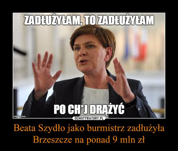 Beata Szydło jako burmistrz zadłużyła Brzeszcze na ponad 9 mln zł –