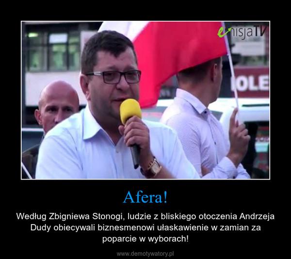 Afera! – Według Zbigniewa Stonogi, ludzie z bliskiego otoczenia Andrzeja Dudy obiecywali biznesmenowi ułaskawienie w zamian za poparcie w wyborach!
