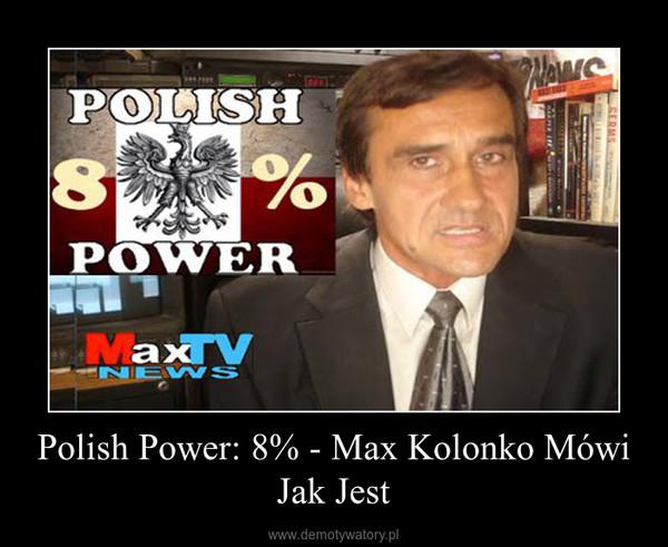 Polish Power: 8% - Max Kolonko Mówi Jak Jest –