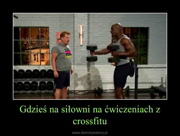 Gdzieś na siłowni na ćwiczeniach z crossfitu –