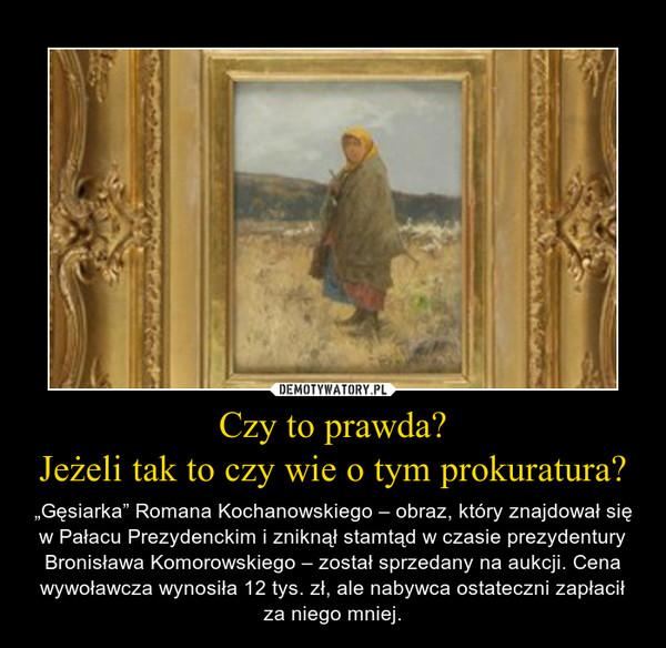"""Czy to prawda?Jeżeli tak to czy wie o tym prokuratura? – """"Gęsiarka"""" Romana Kochanowskiego – obraz, który znajdował się w Pałacu Prezydenckim i zniknął stamtąd w czasie prezydentury Bronisława Komorowskiego – został sprzedany na aukcji. Cena wywoławcza wynosiła 12 tys. zł, ale nabywca ostateczni zapłacił za niego mniej."""