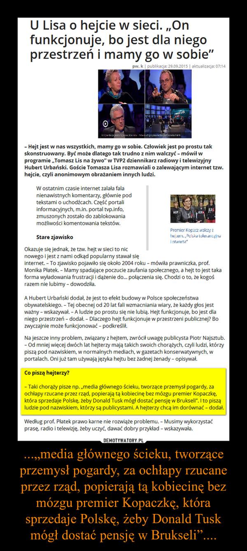 """...""""media głównego ścieku, tworzące przemysł pogardy, za ochłapy rzucane przez rząd, popierają tą kobiecinę bez mózgu premier Kopaczkę, która sprzedaje Polskę, żeby Donald Tusk mógł dostać pensję w Brukseli"""".... –"""