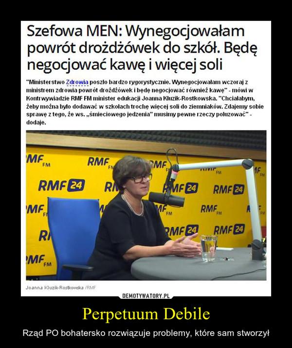 """Perpetuum Debile – Rząd PO bohatersko rozwiązuje problemy, które sam stworzył Szefowa MEN: Wynegocjowałam powrót drożdżówek do szkół. Będę negocjować kawę i więcej soli ' Ministerstwo Zdrowia poszło I bardzo rygorystycznie. Wynegocjowałam wczoraj z ministrem zdrowia powrót drożdżówek i będę negocjować również kawę"""" - mówi w Kontrwywiadzie RMF FM minister edukacji Joanna Kluzik-Rostkowska. """"Chciałabym. żeby można było dodawać w szkołach trochę więcej soli do ziemniaków. Zdajemy sobie sprawę z tego. że ws. """"śmieciowego jedzenia"""" musimy pewne rzeczy poluzować"""" -dodaje."""