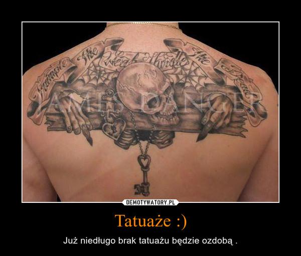 Tatuaże :) – Już niedługo brak tatuażu będzie ozdobą .