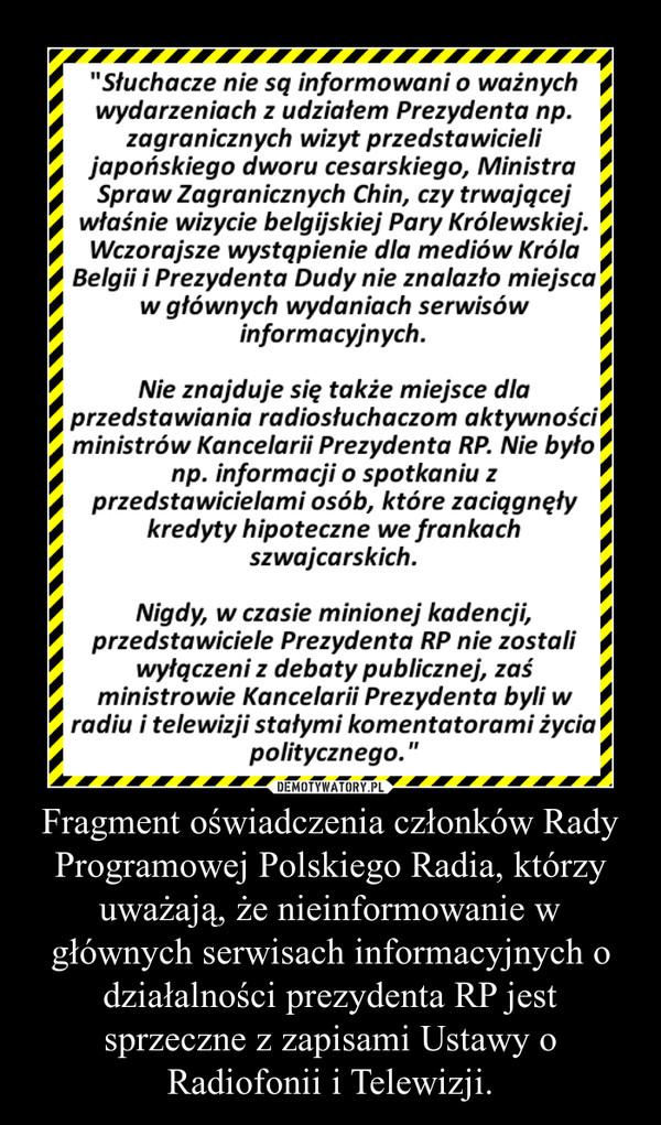 Fragment oświadczenia członków Rady Programowej Polskiego Radia, którzy uważają, że nieinformowanie w głównych serwisach informacyjnych o działalności prezydenta RP jest sprzeczne z zapisami Ustawy o Radiofonii i Telewizji. –