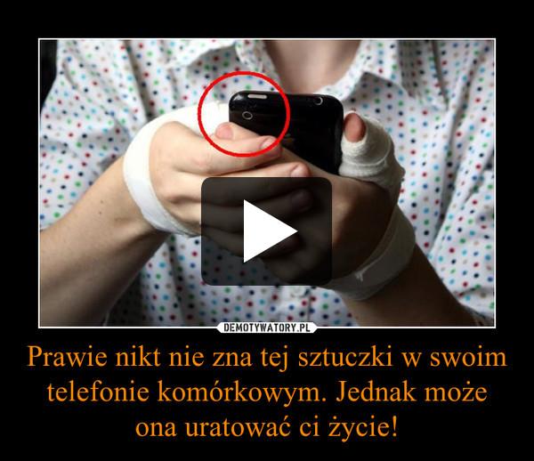 Prawie nikt nie zna tej sztuczki w swoim telefonie komórkowym. Jednak może ona uratować ci życie! –
