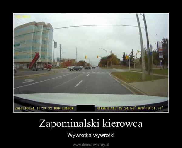 Zapominalski kierowca – Wywrotka wywrotki