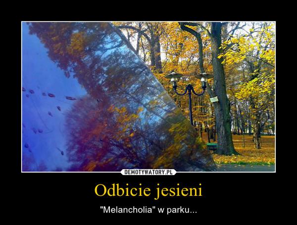 """Odbicie jesieni – """"Melancholia"""" w parku..."""