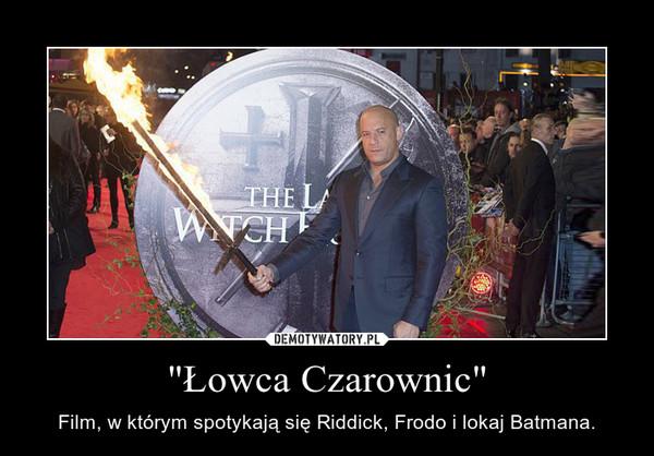 """""""Łowca Czarownic"""" – Film, w którym spotykają się Riddick, Frodo i lokaj Batmana."""
