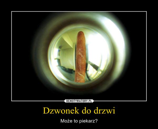 Dzwonek do drzwi – Może to piekarz?