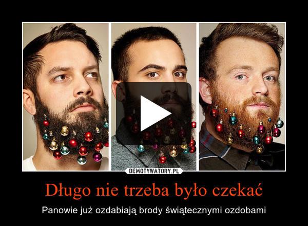 Długo nie trzeba było czekać – Panowie już ozdabiają brody świątecznymi ozdobami