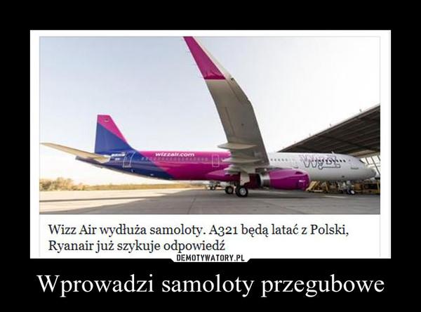 Wprowadzi samoloty przegubowe –