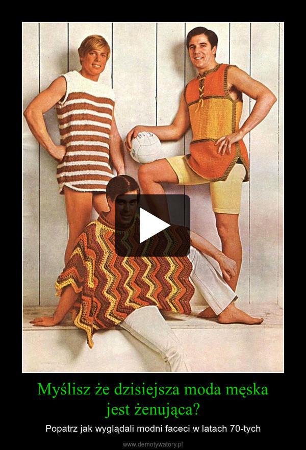 Myślisz że dzisiejsza moda męskajest żenująca? – Popatrz jak wyglądali modni faceci w latach 70-tych