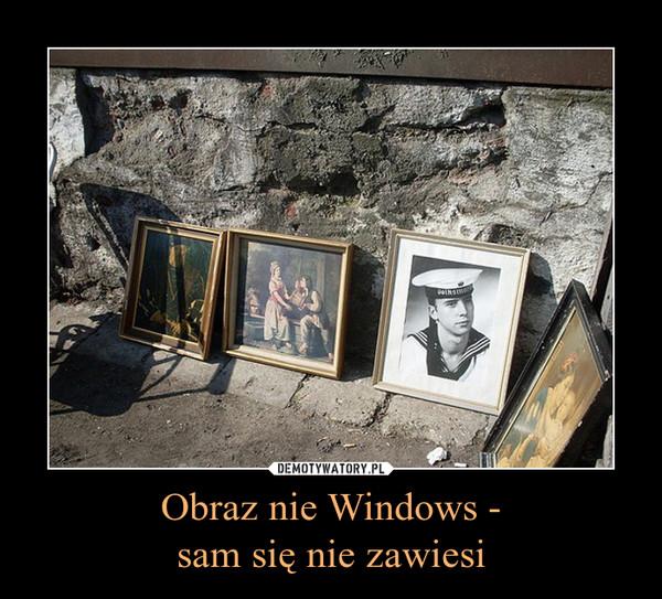 Obraz nie Windows -sam się nie zawiesi –