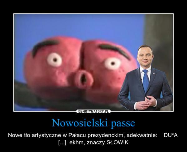 Nowosielski passe – Nowe tło artystyczne w Pałacu prezydenckim, adekwatnie:    DU*A  [...]  ekhm, znaczy SŁOWIK
