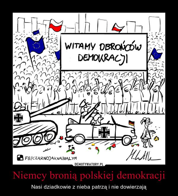 Niemcy bronią polskiej demokracji – Nasi dziadkowie z nieba patrzą i nie dowierzają