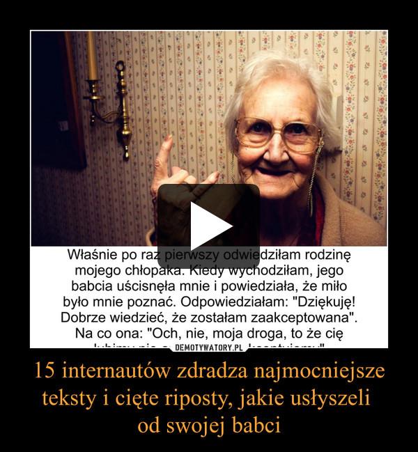 15 internautów zdradza najmocniejsze teksty i cięte riposty, jakie usłyszeli od swojej babci –