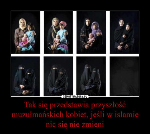 Tak się przedstawia przyszłość muzułmańskich kobiet, jeśli w islamie nic się nie zmieni –