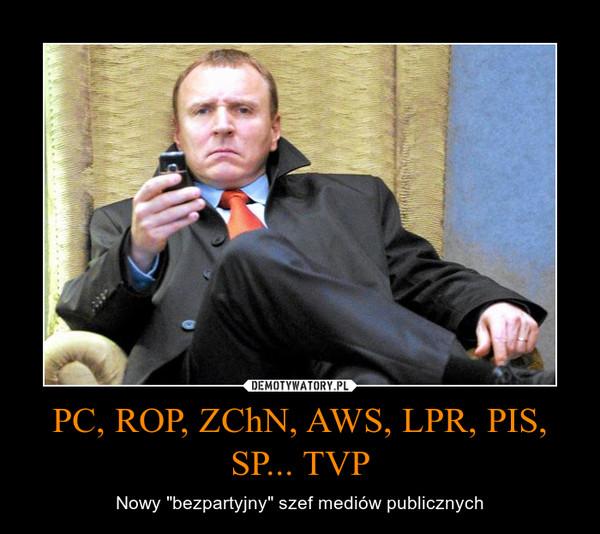 """PC, ROP, ZChN, AWS, LPR, PIS, SP... TVP – Nowy """"bezpartyjny"""" szef mediów publicznych"""