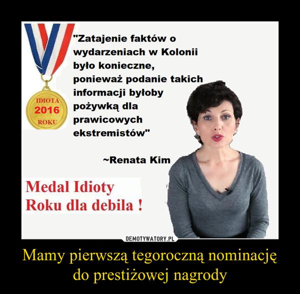 """Mamy pierwszą tegoroczną nominację do prestiżowej nagrody –  Zatajenie faktów o wydarzeniach w Kolonii było konieczne, ponieważ podanie takich informacji byłoby pożywką dla prawicowych ekstremistów"""" -Renata Kim Medal Idioty Roku dla debila !"""