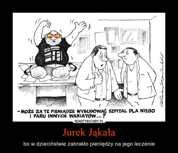 Jurek Jąkała – bo w dzieciństwie zabrakło pieniędzy na jego leczenie