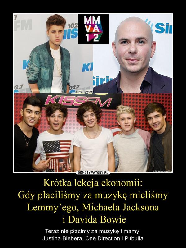 Krótka lekcja ekonomii:Gdy płaciliśmy za muzykę mieliśmy Lemmy'ego, Michaela Jacksona i Davida Bowie – Teraz nie płacimy za muzykę i mamy Justina Biebera, One Direction i Pitbulla