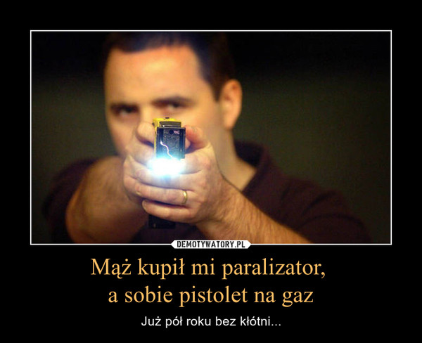 Mąż kupił mi paralizator, a sobie pistolet na gaz – Już pół roku bez kłótni...