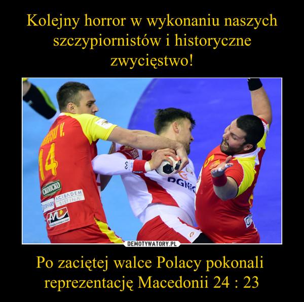 Po zaciętej walce Polacy pokonali reprezentację Macedonii 24 : 23 –