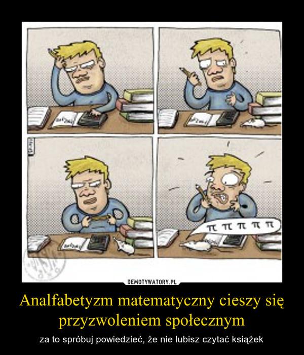 Analfabetyzm matematyczny cieszy się przyzwoleniem społecznym – za to spróbuj powiedzieć, że nie lubisz czytać książek